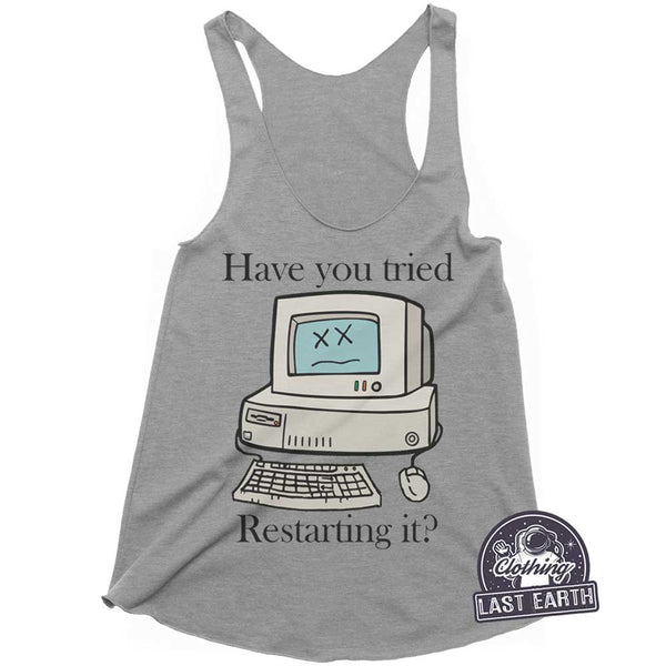 Have You Tried Restarting It?