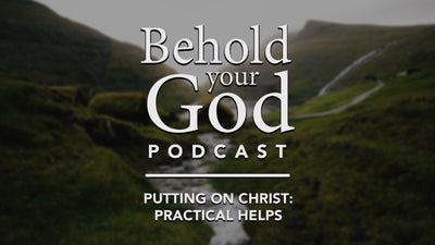 Putting on Christ: Practical Helps