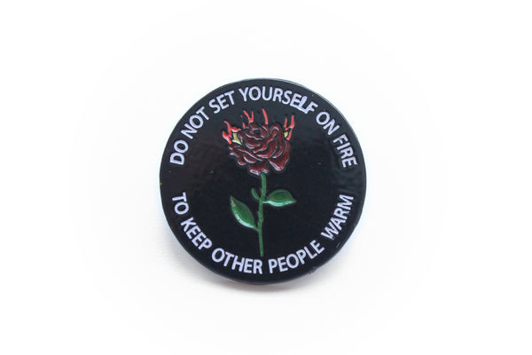 Do Not Set Yourself On Fire Pin