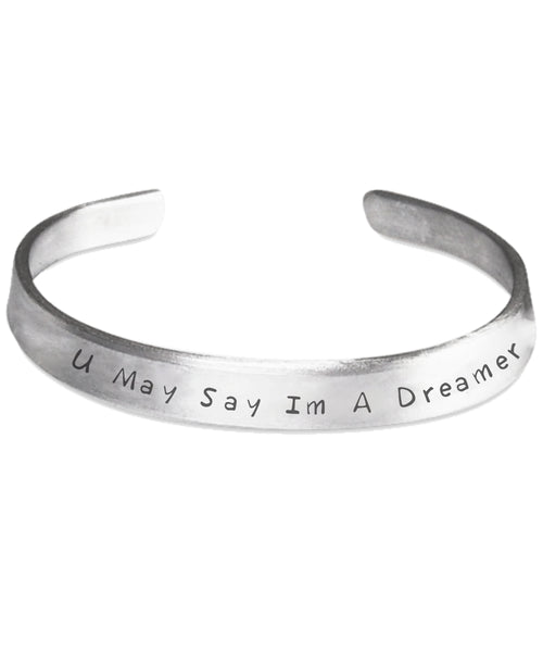 U May Say Im A Dreamer - Hand Engraved, Handmade Bracelet
