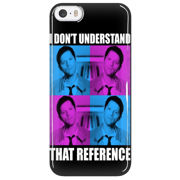 I Dont Understand That Reference - Phonecover - Phone Cases - Supernatural-Sickness - 5