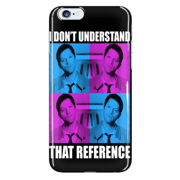 I Dont Understand That Reference - Phonecover - Phone Cases - Supernatural-Sickness - 7