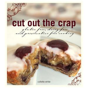 Cut out the Crap - Gluten Free, Dairy Free and Preservative Free Cooking