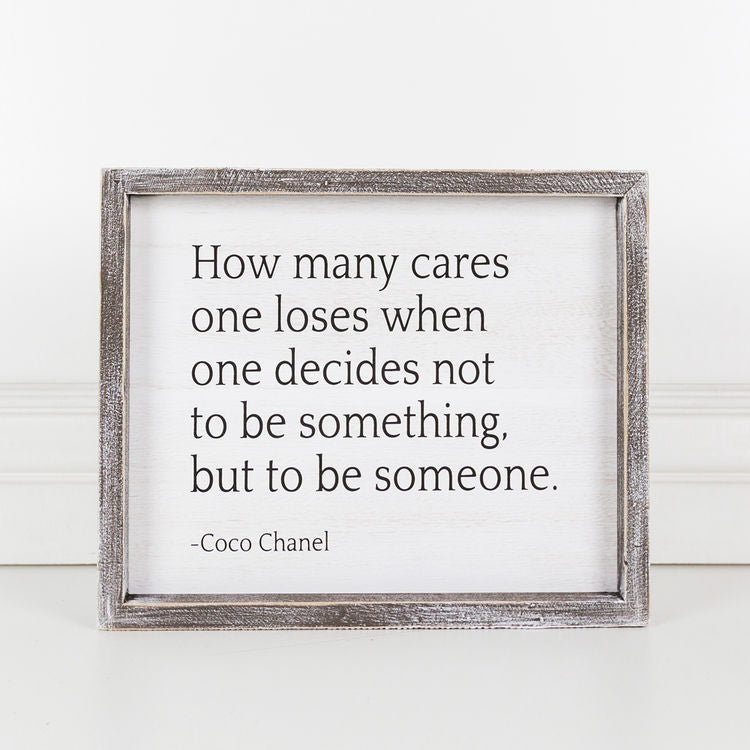 How Many Cares One Loses When One Decides Not To Be Something But To Be Someone (Coco Chanel) - Framed Wood Wall Decor - 12-in