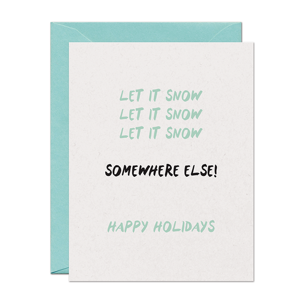 Let It Snow ... Somewhere Else Greeting Card