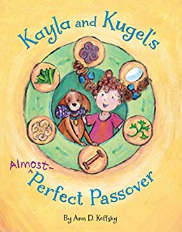 Kayla and Kugel's Almost Perfect Passover by Ann D. Koffsky