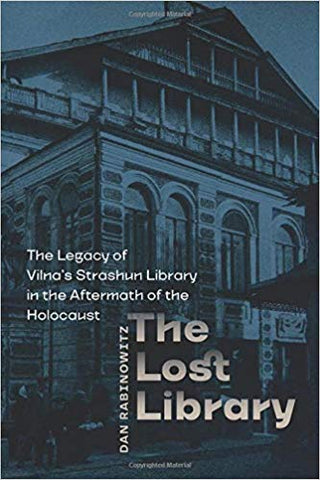 The Lost Library: The Legacy of Vilna's Strashun Library in the Aftermath of the Holocaust by Dan Rabinowitz