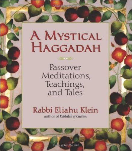 A Mystical Haggadah: Passover Meditations, Teachings, and Tales by Eliahu J. Klein