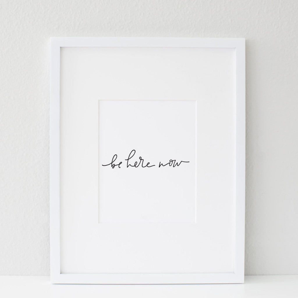 PRINTABLE / BE HERE NOW