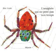 Eric Carle in French: L'araigne qui ne perd pas son temps - The Very Busy Spider (French)