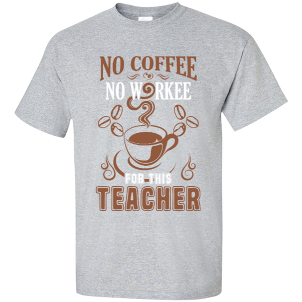 No Coffee No Workee for this Teacher  T-Shirt - TeachersLoungeShop - 2