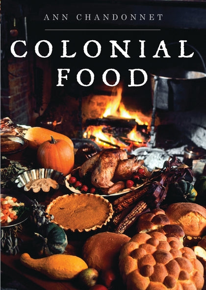 Colonial Food by Ann Chandonnet - Burrows and Hare