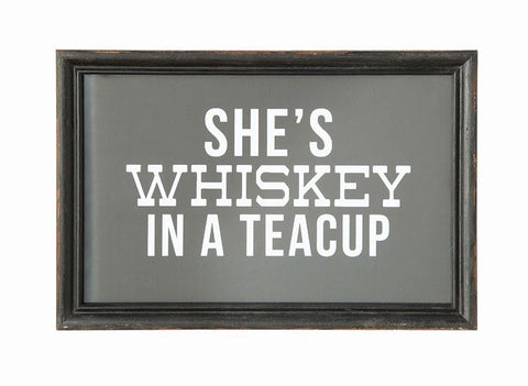 """She's Whiskey in a Teacup"" Framed Sign"