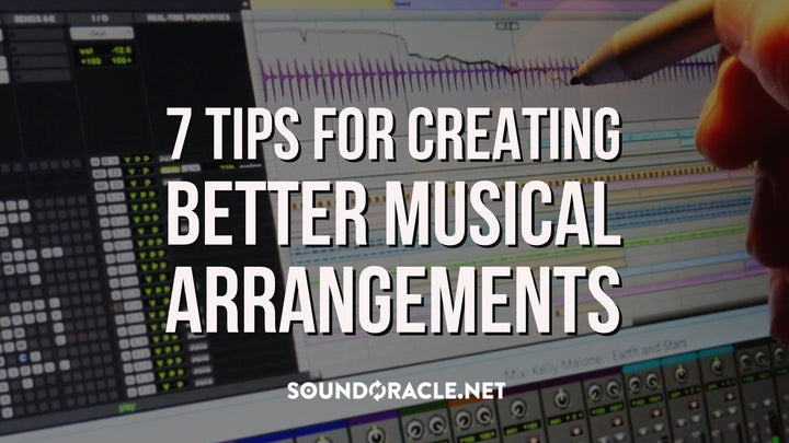 7 Tips For Creating Better Musical Arrangements