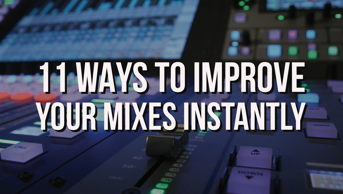 11 Ways To Improve Your Mixes Instantly