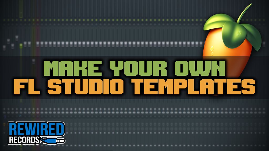 FL Studio | Make Your Own Templates | Tips & Tricks 2019