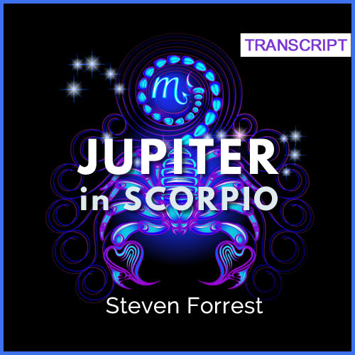 Transcript: Jupiter in Scorpio through the Twelve Houses