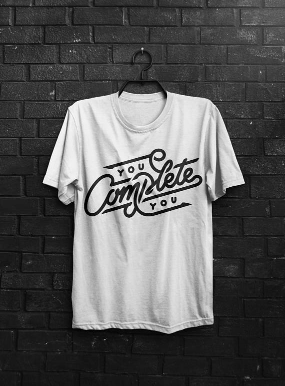 You Complete You Shirt Men T Shirt Typography