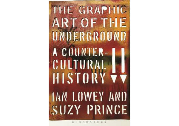 The Graphic Art of the Underground : A Countercultural History