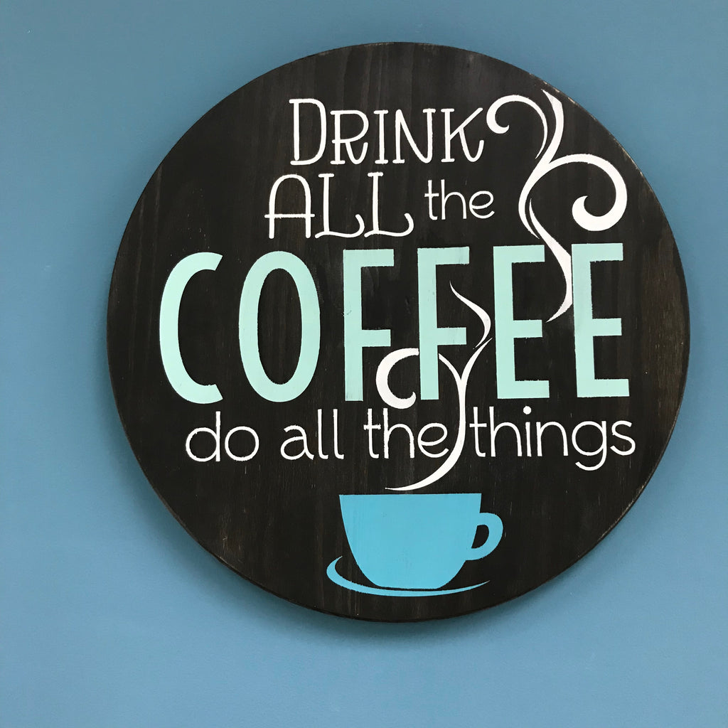 DRINK ALL THE COFFEE: ROUND DESIGN - Paisley Grace Designs