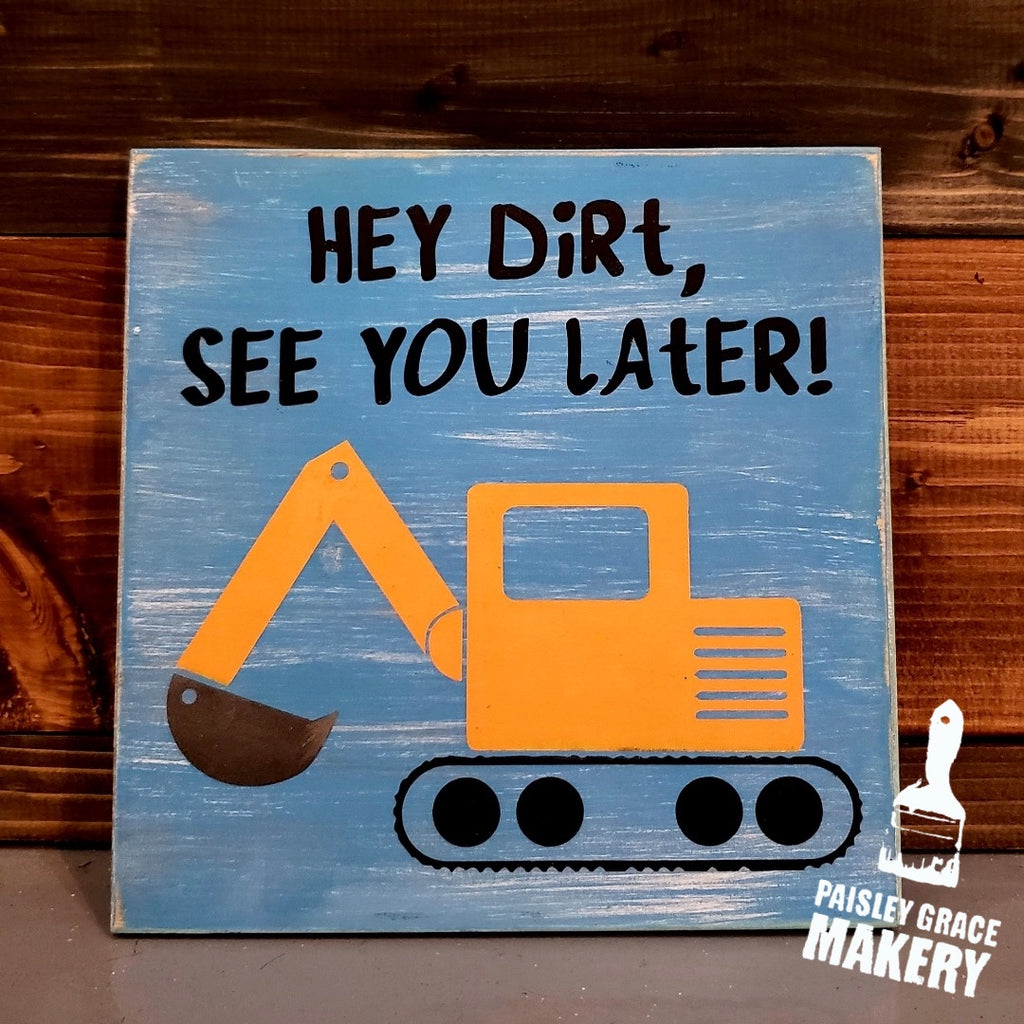 HEY DIRT SEE YOU LATER: MINI DESIGN - Paisley Grace Designs