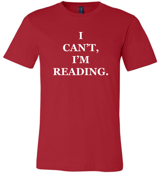 I CAN'T, I'M READING. - Bella + Canvas Unisex Tee