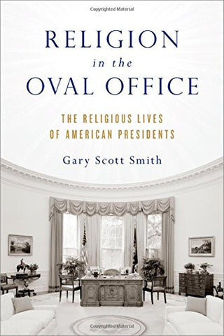 Religion in the Oval Office: The Religious Lives of American Presidents by Sm...