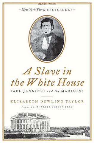 A Slave in the White House: Paul Jennings and the Madisons [Hardcover] by Tay...