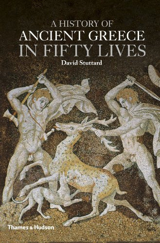 A History of Ancient Greece in Fifty Lives [Hardcover] by Stuttard, David