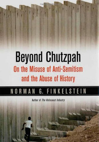 Beyond Chutzpah: On the Misuse of Anti-Semitism and the Abuse of History by F...