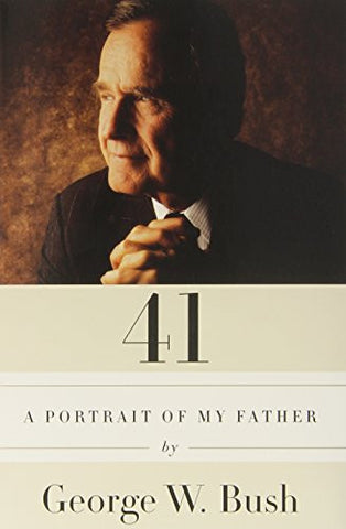 41: A Portrait of My Father [Hardcover] by Bush, George W.