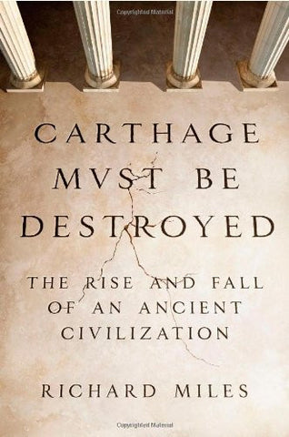 Carthage Must Be Destroyed: The Rise and Fall of an Ancient Civilization by M...