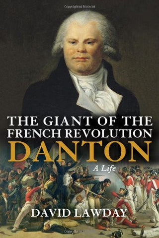 The Giant of the French Revolution: Danton, A Life by Lawday, David