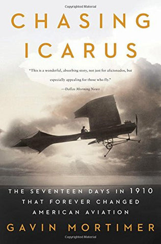 Chasing Icarus: The Seventeen Days in 1910 That Forever Changed American Avia...