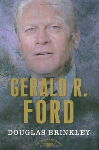 Gerald R. Ford (The American Presidents Series: The 38th President, 1974-1977...