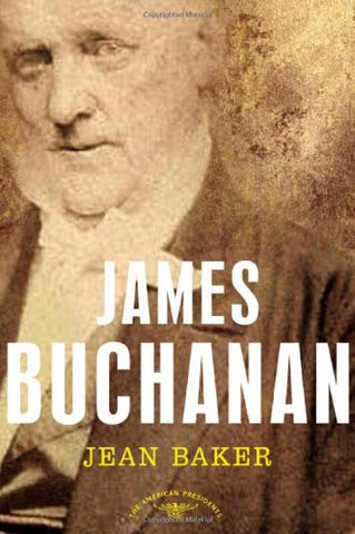 James Buchanan: The American Presidents Series: The 15th President, 1857-1861...