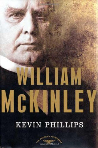 William McKinley: The American Presidents Series: The 25th President, 1897-19...