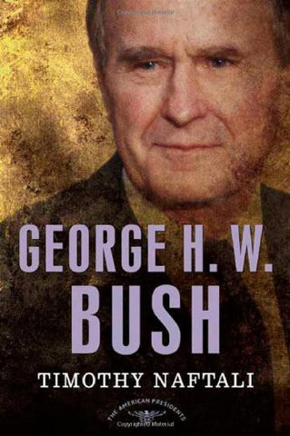 George H. W. Bush: The American Presidents Series: The 41st President, 1989-1...