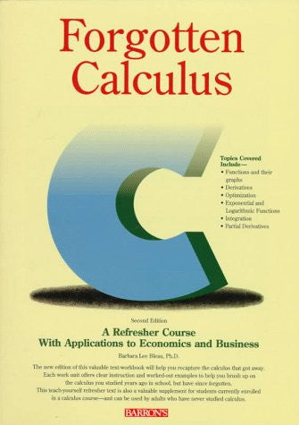 Forgotten Calculus: A Refresher Course with Applications to Economics and Bus...
