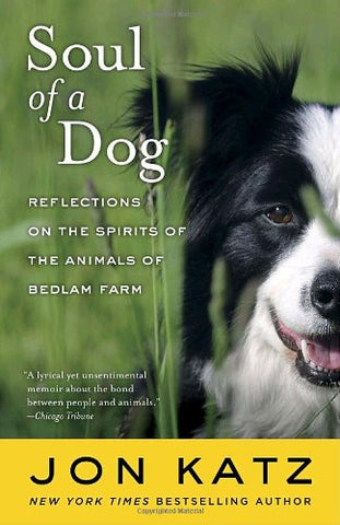 Soul of a Dog: Reflections on the Spirits of the Animals of Bedlam Farm by Ka...