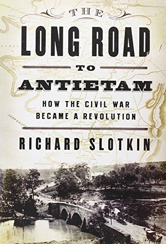 The Long Road To Antietam: How the Civil War Became a Revolution [Hardcover] ...