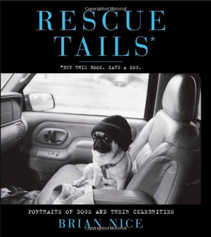 Rescue Tails: Portraits of Dogs and Their Celebrities [Paperback] by Nice, Br...