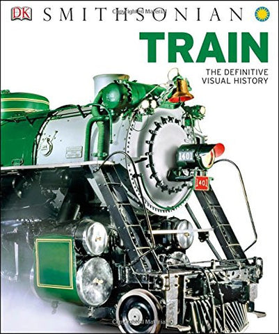 Train: The Definitive Visual History (Dk Smithsonian) [Hardcover] by DK Publi...