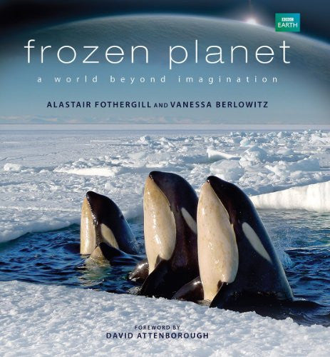 Frozen Planet: A World Beyond Imagination [Hardcover] by Fothergill, Alastair...