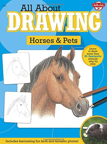 All About Drawing Horses & Pets: Learn to draw more than 35 fantastic animals...