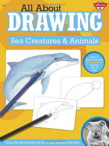 All About Drawing Sea Creatures & Animals: Learn to draw more than 40 fantast...