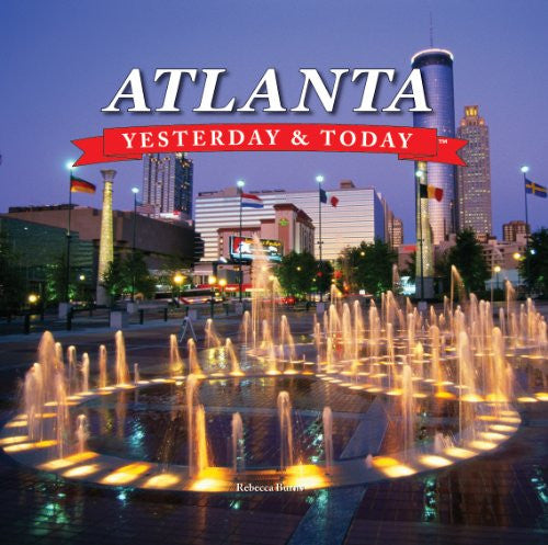 Atlanta: Yesterday & Today by Rebecca Burns; Editors of West Side Publishing