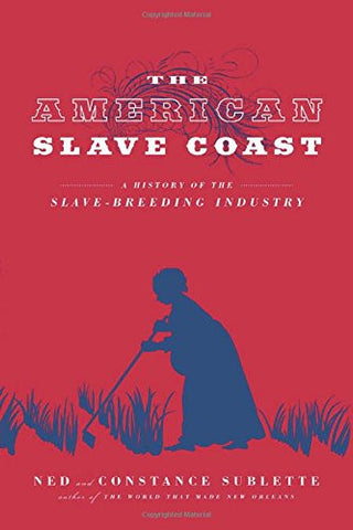 The American Slave Coast: A History of the Slave-Breeding Industry [Hardcover...
