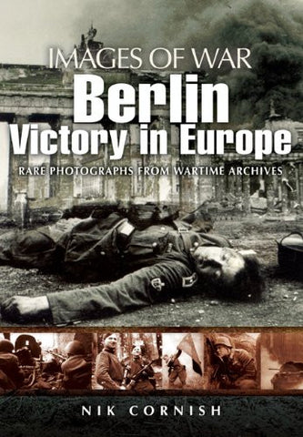 BERLIN: Victory in Europe (Images of War) [Paperback] by Cornish, Nik