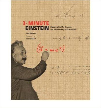 3-minute Einstein: Digesting His Life, Theories, and Influence in 3-minute Morsels